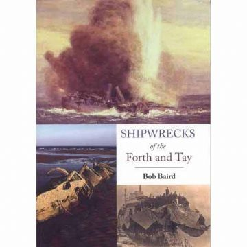 Shipwrecks of the Forth and Tay by Bob Baird with Diving Information